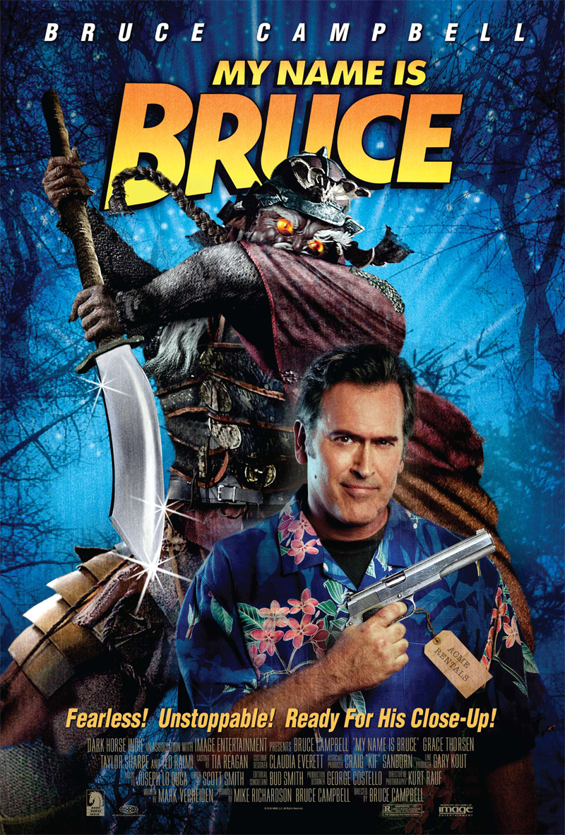 My Name Is Bruce ():B Movie Legend Bruce Campbell is mistaken for his character Ash from the Evil Dead trilogy and forced to fight a real monster in a small town.